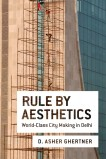 Rule by Aesthetics: World-Class CIty Making in Delhi (Oxford University Press, 2015)